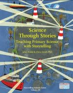 Science Through Stories : Teaching Primary Science with Storytelling - Jules Pottle