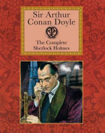 The Complete Sherlock Holmes : Collector's Library Editions - Arthur Conan Doyle
