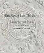 This Blessed Plot, This Earth - A : English Pottery Studies in Honour of Jonathan Horne - David R.M. Gaimster