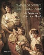 Gainsborough's Cottage Door : An Insight into the Artist's Last Decade - Hugh Belsey