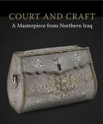 Court and Craft : a Masterpiece from Northern Iraq - Rachel Ward