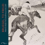 Bruegel to Freud : Prints from the Courtauld Gallery - Rachel Sloan