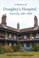 A History of Doughty's Hospital, Norwich, 1687-2009 - Nigel Goose