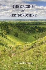 The Origins of Hertfordshire - Tom Williamson