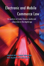 Electronic and Mobile Commerce Law : An Analysis of Trade, Finance, Media and Cybercrime in the Digital Age - Charles Wild
