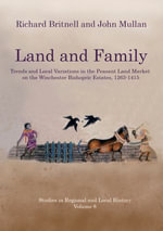 Land and Family : Trends and Local Variations in the Peasant Land Market on the Winchester Bishopric Estates, 1263?1415 - John Mullan