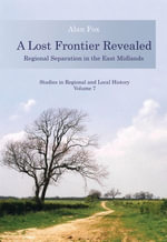A Lost Frontier Revealed : Regional Separation in the East Midlands - Alan Fox