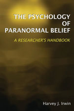 The Psychology of Paranormal Belief : A Researcher's Handbook - Harvey J. Irwin