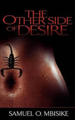 The Other Side Of Desire - Samuel O. Mbisike