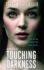 Touching Darkness : Midnighters : Book 2 - What do you do when the lights go out... - Scott Westerfeld