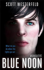 Blue Noon  : Midnighters, Book 3 - What do you do when the lights go out... - Scott Westerfeld