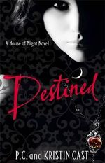 Destined : House of Night Series : Book 9 - Kristin Cast