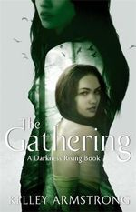 The Gathering :  Darkness Rising Series : Book 1 - Kelley Armstrong