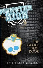 The Ghoul Next Door :  Monster High: Book Two - Lisi Harrison