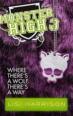 Where There's a Wolf, There's a Way : Monster High Series : Book 3 - Lisi Harrison
