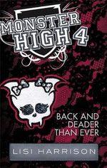 Back and Deader Than Ever : Monster High Series : Book 4 - Lisi Harrison