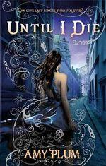 Until I Die : Die For Me Trilogy : Book 2 - Amy Plum