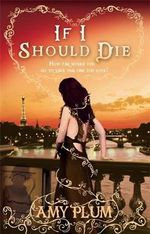 If I Should Die : Die For Me Trilogy : Book 3 - Amy Plum