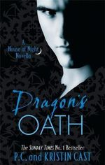 Dragon's Oath : House of Night Novella: Book 1 - P. C. Cast