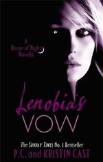 Lenobia's Vow : House of Night Novella : Book 2 - P.C. Cast