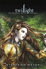 Twilight Volume One Graphic Novel : The Twilight Saga : Volume 1 - Stephenie Meyer