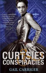 Curtsies and Conspiracies : Finishing School Series : Book 2 - Gail Carriger