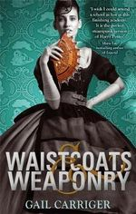 Waistcoats and Weaponry : Finishing School Series : Book 3 - Gail Carriger