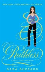 Ruthless : Pretty Little Liars : Book 10  - Sara Shepard
