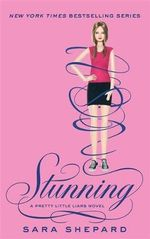 Stunning : Pretty Little Liars : Book 11 - Sara Shepard