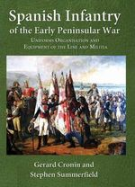 Spanish Infantry of the Early Peninsular War : Uniforms, Organisation and Equipment of the Line and Militia - Gerald Cronin