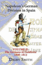 Napoleon's German Division in Spain: 2 : The Germans in Catalonia 1808-1813 - Digby Smith