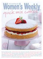 Quick Mix Cakes - The Australian Women's Weekly