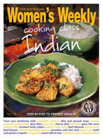 Cooking Class Indian : Step-by-Step to Perfect Results - The Australian Women's Weekly