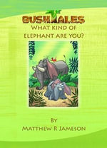 Bush Tales : What Kind of Elephant are You? - Matthew R. Jameson