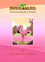 Bush Tales : Unthinkably Pink - Matthew R. Jameson
