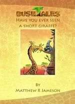 Bush Tales : Have You Ever Seen A Short Giraffe? - Matthew R. Jameson