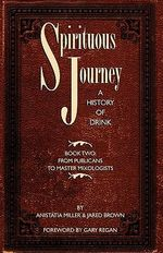 Spirituous Journey: Book 2 : A History of Drink, Book Two - Jared McDaniel Brown
