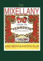 The Mixellany Guide to Vermouth & Other Aperitifs - Jared McDaniel Brown