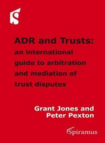 ADR and Trusts : An International Guide to Arbitration and Mediation of Trust Disputes - Grant Jones