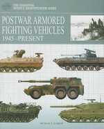 Postwar Armored Fighting Vehicles : 1945-Present - Michael E. Haskew