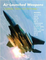 Air Launched Weapons : Loadouts, Tactics and Technology - Martin J. Dougherty
