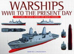 Warships: WWII to the Present Day : Features Seven Views of Each Vessel - Martin J. Dougherty