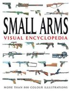 Small Arms Visual Encyclopedia : Visual Encyclopedia - Martin J. Dougherty
