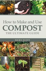 How to Make and Use Compost : The Ultimate Guide - Nicky Scott