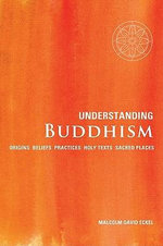 Understanding Buddhism : Origins * Beliefs * Practices * Holy Texts *  Sacred Places - Malcolm David Eckel