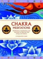 Chakra Meditations : Meditations, Visualizations and Exercises to Help You Find Energy and Balance - Swami Saradananda