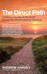 The Direct Path : Creating a Journey to the Divine Using the World's Mystical Traditions - Andrew Harvey