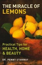 The Miracle of Lemons : Practical Tips for Health, Home and Beauty - Dr Penny Stanway