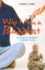 Why I am a Buddhist : No-nonsense Buddhism for Modern Living - Stephen T. Asma
