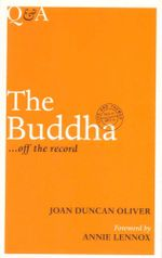 The Buddha : Q & A ...Off the Record - Joan Duncan Oliver